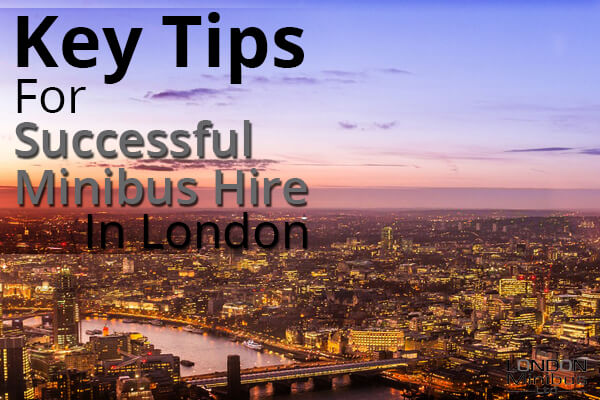 Key Tips For Successful Minibus Hire In London