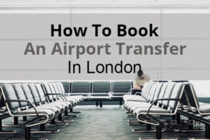 How To Book An Airport Transfer In London