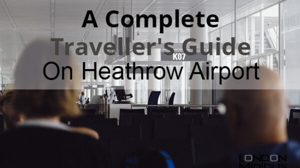 A Complete Traveller's Guide On Heathrow Airport