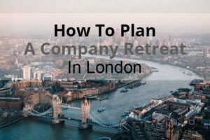 How To Plan A Company Retreat In London