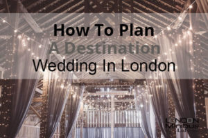 How To Plan A Destination Wedding In London