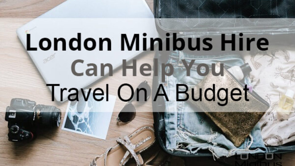 London Minibus Hire Can Help You Travel On A Budget